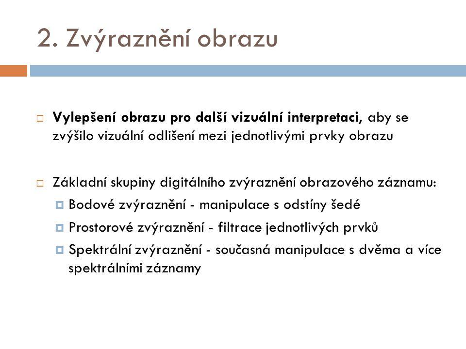 2. Zvýraznění obrazu  Vylepšení obrazu pro další vizuální interpretaci, aby se zvýšilo vizuální odlišení mezi jednotlivými prvky obrazu  Základní sk
