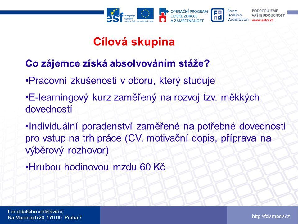 Fond dalšího vzdělávání, Na Maninách 20, 170 00 Praha 7 http://fdv.mpsv.cz Cílová skupina Co zájemce získá absolvováním stáže.