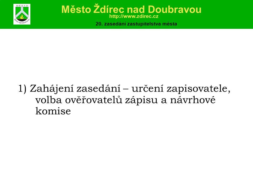 1) Zahájení zasedání – určení zapisovatele, volba ověřovatelů zápisu a návrhové komise Město Ždírec nad Doubravou http://www.zdirec.cz 20.