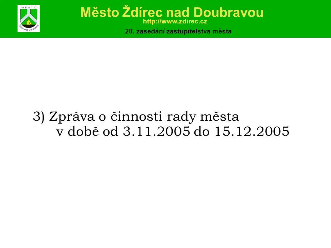 3) Zpráva o činnosti rady města v době od 3.11.2005 do 15.12.2005 Město Ždírec nad Doubravou http://www.zdirec.cz 20.