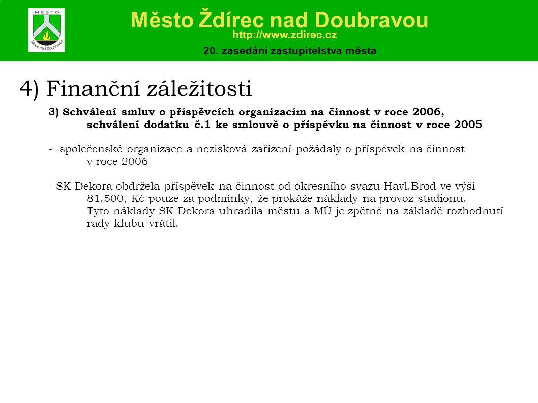 4) Finanční záležitosti 3) Schválení smluv o příspěvcích organizacím na činnost v roce 2006, schválení dodatku č.1 ke smlouvě o příspěvku na činnost v roce 2005 - společenské organizace a nezisková zařízení požádaly o příspěvek na činnost v roce 2006 - SK Dekora obdržela příspěvek na činnost od okresního svazu Havl.Brod ve výši 81.500,-Kč pouze za podmínky, že prokáže náklady na provoz stadionu.