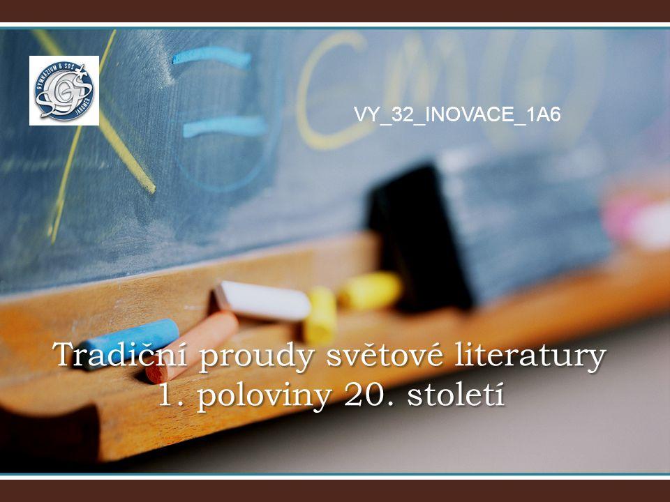 VY_32_INOVACE_1A6 Tradiční proudy světové literatury 1. poloviny 20. století