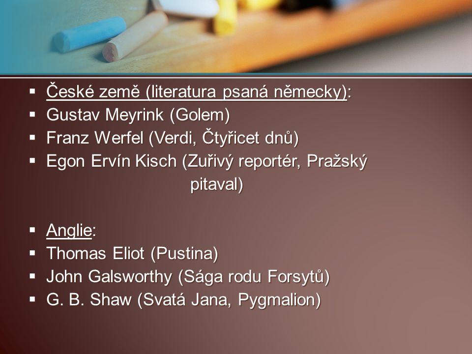  České země (literatura psaná německy):  Gustav Meyrink (Golem)  Franz Werfel (Verdi, Čtyřicet dnů)  Egon Ervín Kisch (Zuřivý reportér, Pražský pi