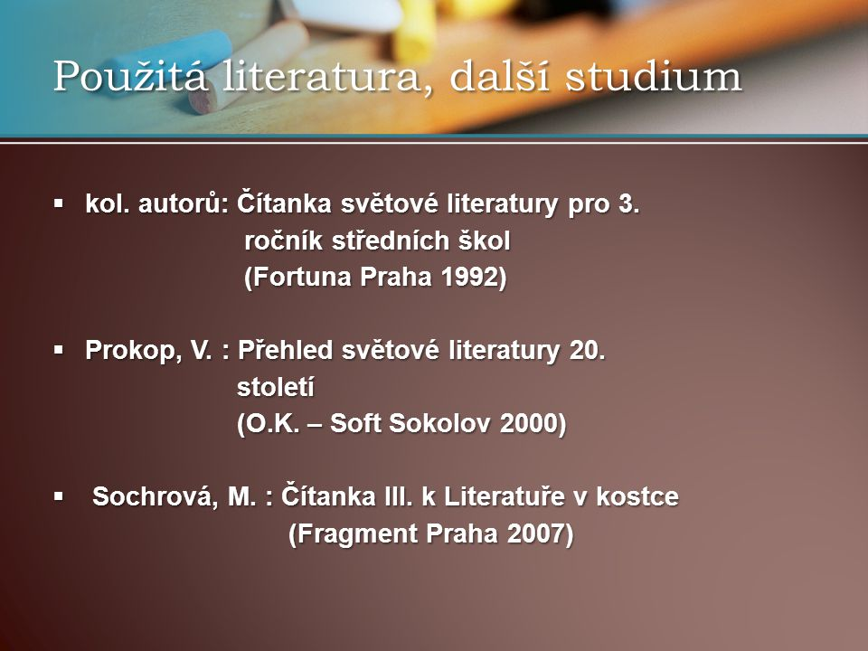  kol. autorů: Čítanka světové literatury pro 3. ročník středních škol ročník středních škol (Fortuna Praha 1992) (Fortuna Praha 1992)  Prokop, V. :