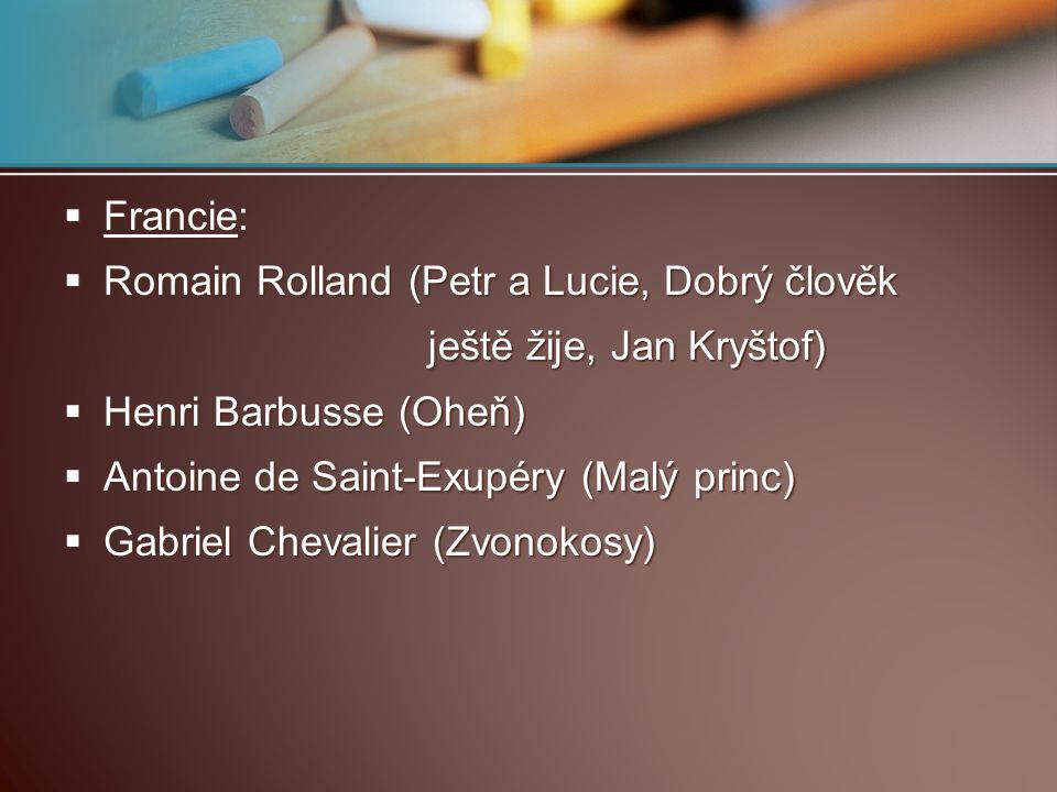  Francie:  Romain Rolland (Petr a Lucie, Dobrý člověk ještě žije, Jan Kryštof) ještě žije, Jan Kryštof)  Henri Barbusse (Oheň)  Antoine de Saint-E