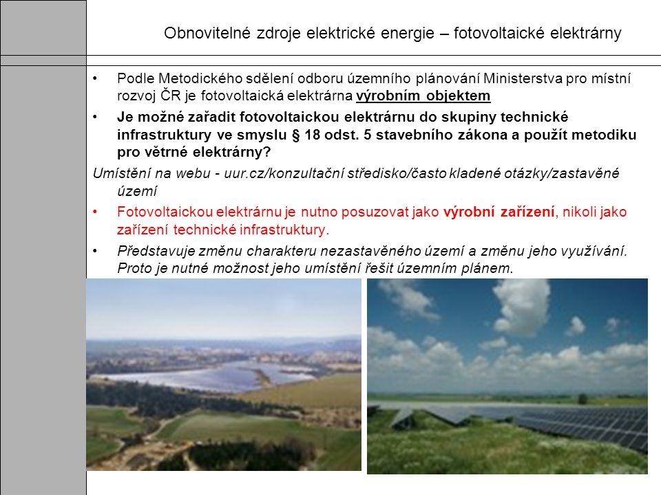Obnovitelné zdroje elektrické energie – fotovoltaické elektrárny Podle Metodického sdělení odboru územního plánování Ministerstva pro místní rozvoj ČR