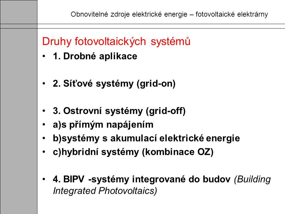 Obnovitelné zdroje elektrické energie – fotovoltaické elektrárny Druhy fotovoltaických systémů 1. Drobné aplikace 2. Síťové systémy (grid-on) 3. Ostro