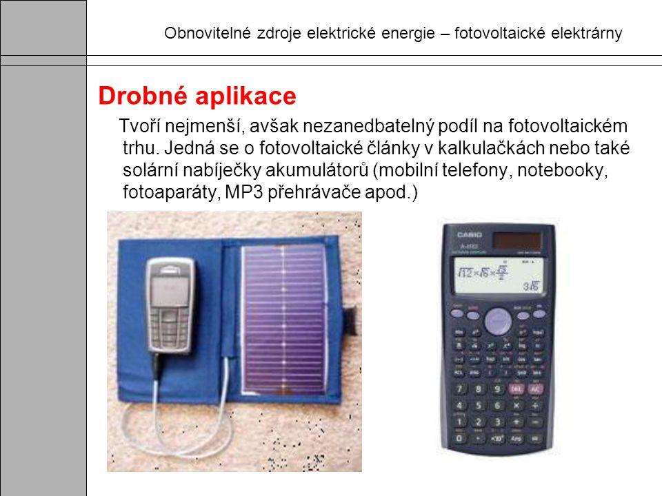 Obnovitelné zdroje elektrické energie – fotovoltaické elektrárny Drobné aplikace Tvoří nejmenší, avšak nezanedbatelný podíl na fotovoltaickém trhu. Je