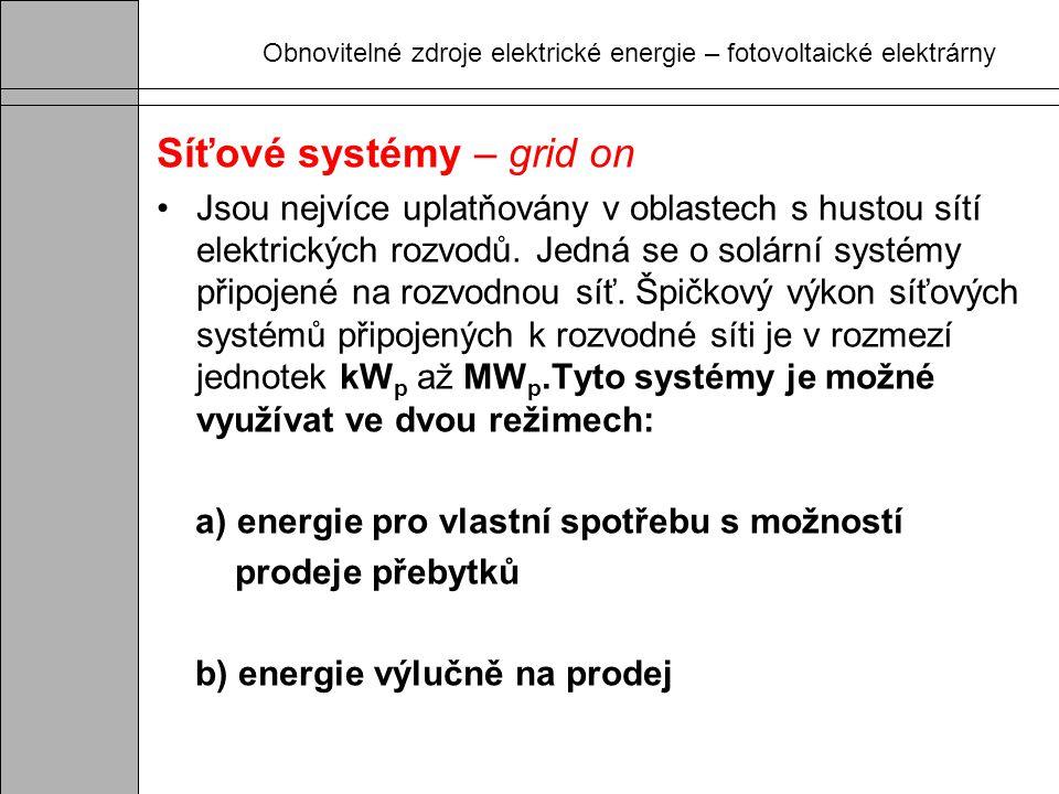 Obnovitelné zdroje elektrické energie – fotovoltaické elektrárny Síťové systémy – grid on Jsou nejvíce uplatňovány v oblastech s hustou sítí elektrick