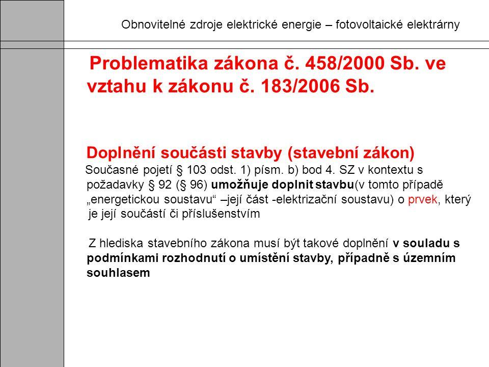 Obnovitelné zdroje elektrické energie – fotovoltaické elektrárny Problematika zákona č. 458/2000 Sb. ve vztahu k zákonu č. 183/2006 Sb. Doplnění součá