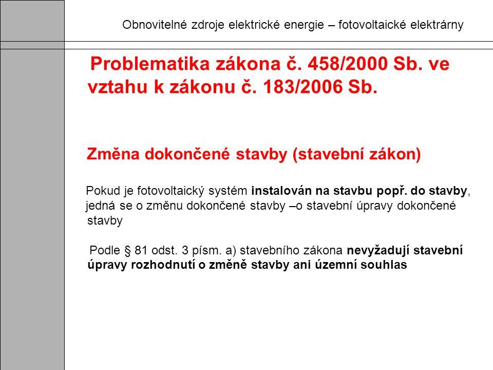 Obnovitelné zdroje elektrické energie – fotovoltaické elektrárny Problematika zákona č. 458/2000 Sb. ve vztahu k zákonu č. 183/2006 Sb. Změna dokončen