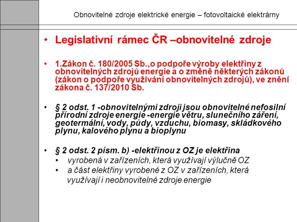 Obnovitelné zdroje elektrické energie – fotovoltaické elektrárny Legislativní rámec ČR –obnovitelné zdroje 1.Zákon č. 180/2005 Sb.,o podpoře výroby el