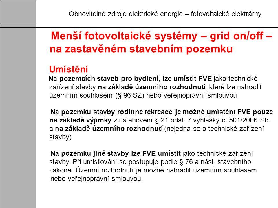 Obnovitelné zdroje elektrické energie – fotovoltaické elektrárny Menší fotovoltaické systémy – grid on/off – na zastavěném stavebním pozemku Umístění