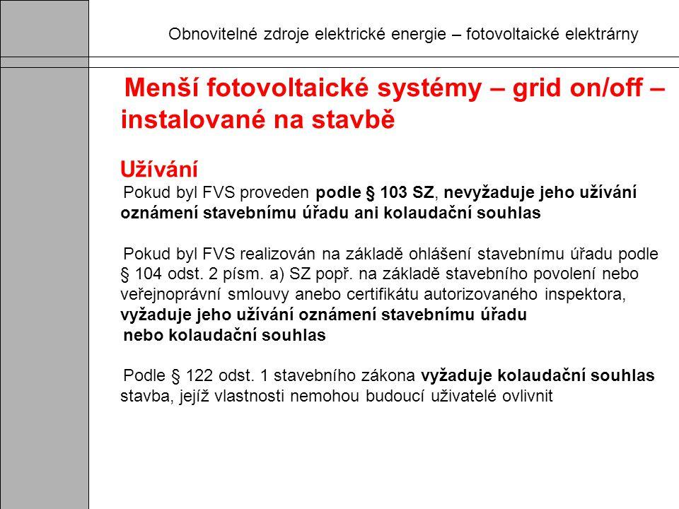 Obnovitelné zdroje elektrické energie – fotovoltaické elektrárny Menší fotovoltaické systémy – grid on/off – instalované na stavbě Užívání Pokud byl F