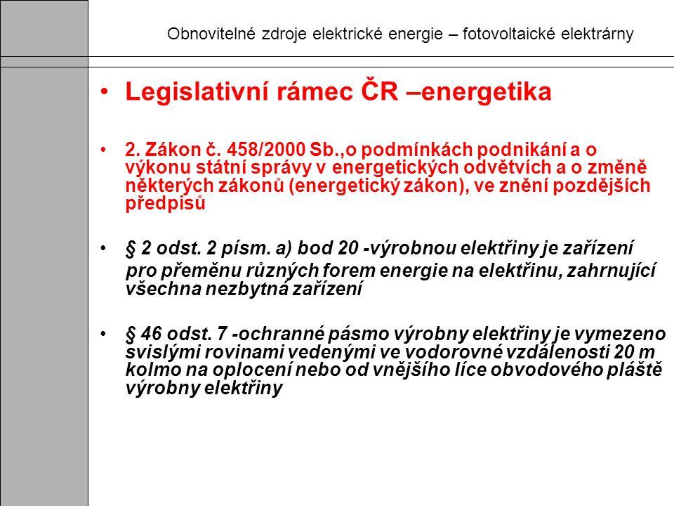 Obnovitelné zdroje elektrické energie – fotovoltaické elektrárny Legislativní rámec ČR –energetika 2. Zákon č. 458/2000 Sb.,o podmínkách podnikání a o