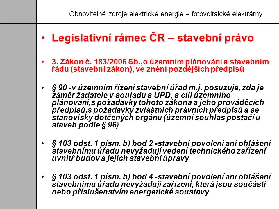 Obnovitelné zdroje elektrické energie – fotovoltaické elektrárny Legislativní rámec ČR –stavební právo 4.