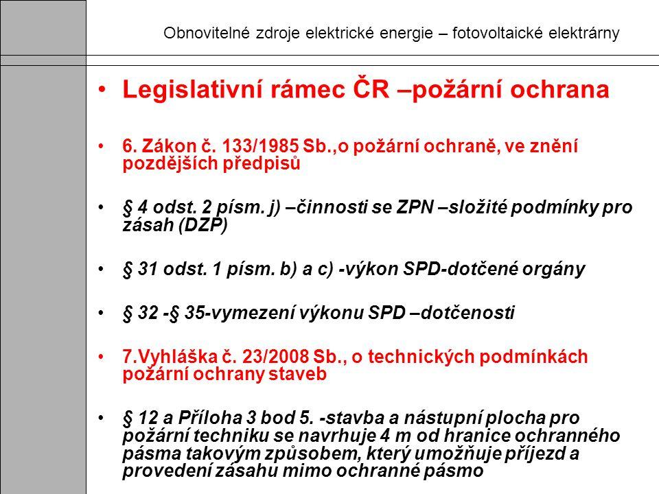 Obnovitelné zdroje elektrické energie – fotovoltaické elektrárny Legislativní rámec ČR –požární ochrana 6. Zákon č. 133/1985 Sb.,o požární ochraně, ve