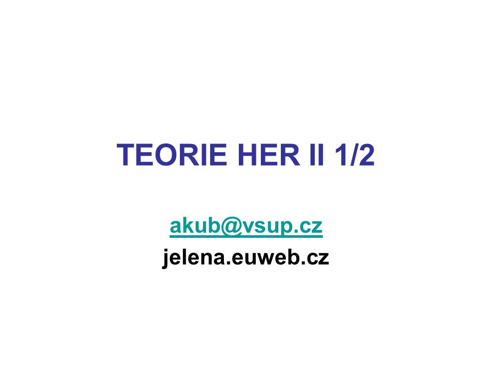 TEORIE HER II 1/2 akub@vsup.cz jelena.euweb.cz