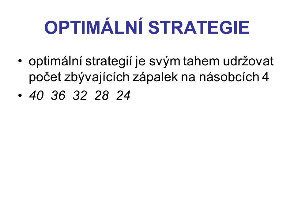 OPTIMÁLNÍ STRATEGIE optimální strategií je svým tahem udržovat počet zbývajících zápalek na násobcích 4 40 36 32 28 24