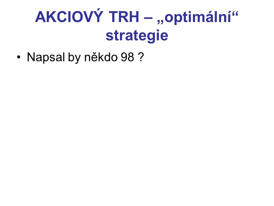 """AKCIOVÝ TRH – """"optimální"""" strategie Napsal by někdo 98 ?"""