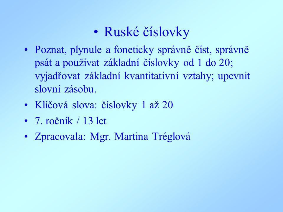 Ruské číslovky Poznat, plynule a foneticky správně číst, správně psát a používat základní číslovky od 1 do 20; vyjadřovat základní kvantitativní vztah