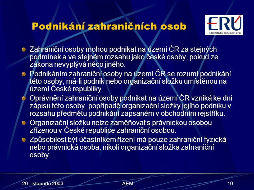 20. listopadu 2003AEM10 Podnikání zahraničních osob Zahraniční osoby mohou podnikat na území ČR za stejných podmínek a ve stejném rozsahu jako české o