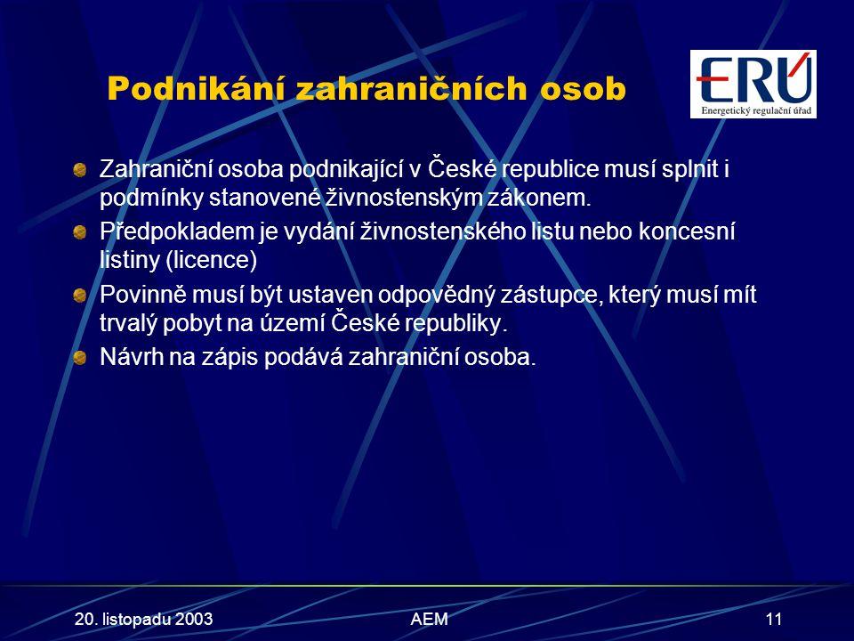 20. listopadu 2003AEM11 Podnikání zahraničních osob Zahraniční osoba podnikající v České republice musí splnit i podmínky stanovené živnostenským záko