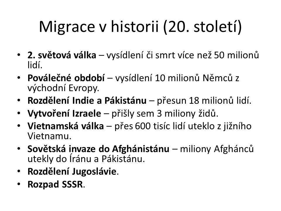 Migrace v historii (20. století) 2. světová válka – vysídlení či smrt více než 50 milionů lidí. Poválečné období – vysídlení 10 milionů Němců z východ