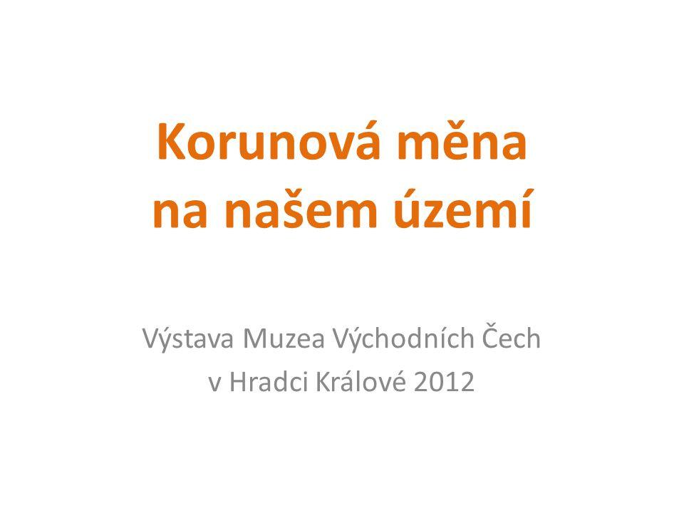 Zdroje Vlastní fotografie z výstavy Muzea východních Čech v Hradci Králové 2012 Vlastní fotografie peněz z mé sbírky Klipart MS Office