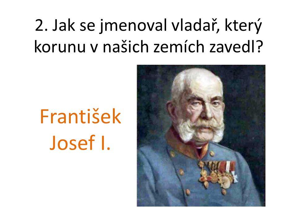 3. Jakými jazyky jsou nápisy na korunových bankovkách Rakousko-Uherska? česky německy maďarsky