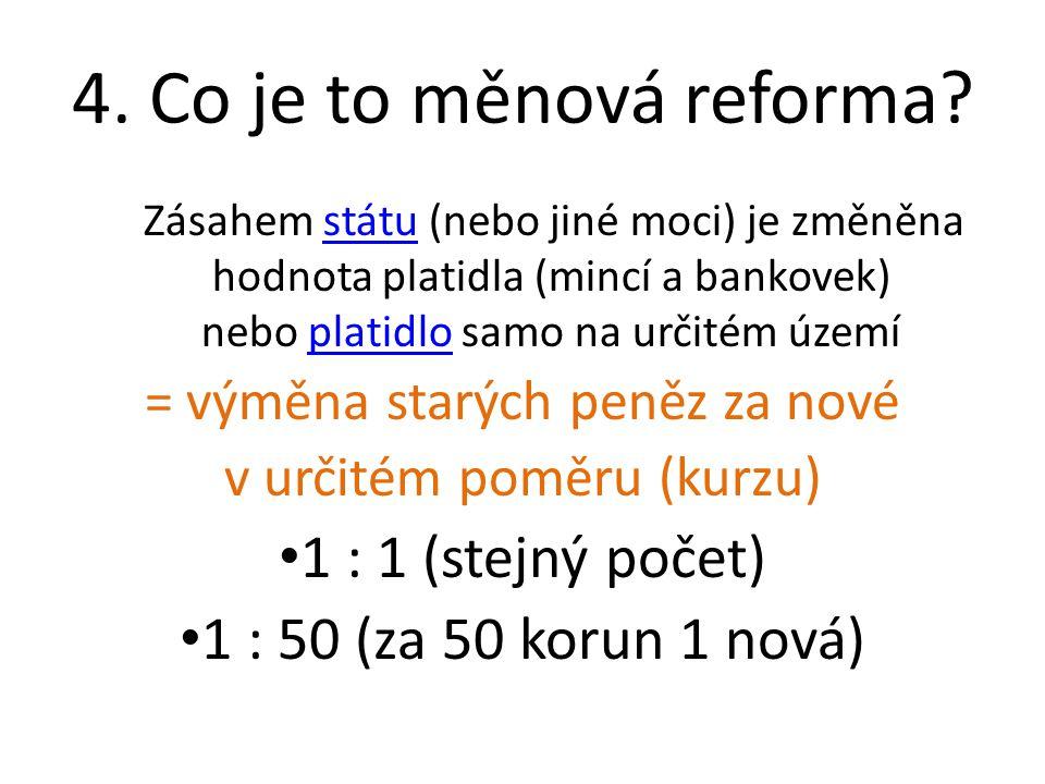 5. Ve kterých letech v Československu měnová reforma proběhla? 1919 1945 1953