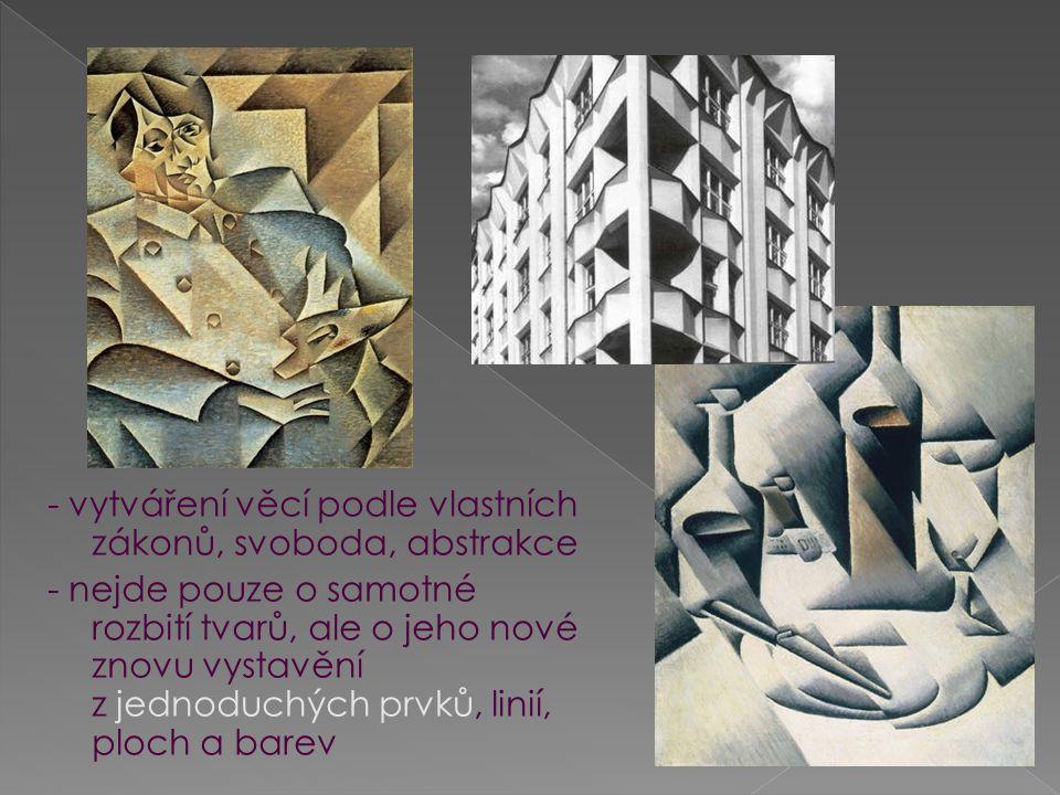 - vytváření věcí podle vlastních zákonů, svoboda, abstrakce - nejde pouze o samotné rozbití tvarů, ale o jeho nové znovu vystavění z jednoduchých prvk