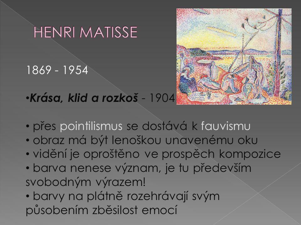 1869 - 1954 Krása, klid a rozkoš - 1904 přes pointilismus se dostává k fauvismu obraz má být lenoškou unavenému oku vidění je oproštěno ve prospěch ko