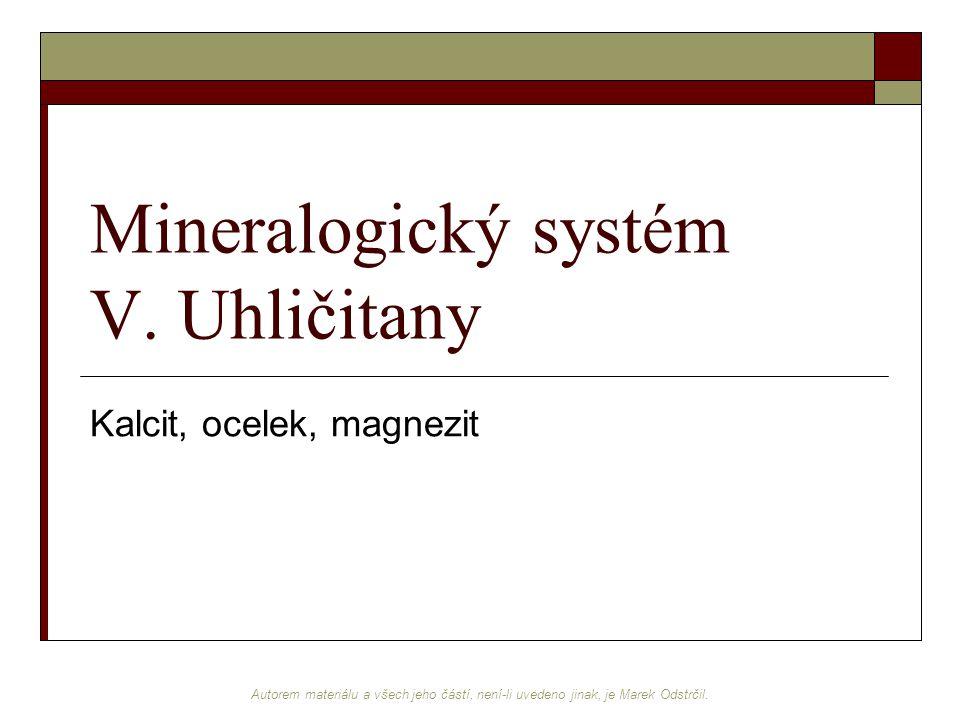 Autorem materiálu a všech jeho částí, není-li uvedeno jinak, je Marek Odstrčil. Mineralogický systém V. Uhličitany Kalcit, ocelek, magnezit