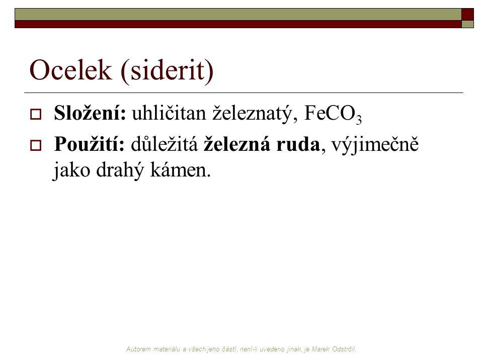 Autorem materiálu a všech jeho částí, není-li uvedeno jinak, je Marek Odstrčil. Ocelek (siderit)  Složení: uhličitan železnatý, FeCO 3  Použití: důl