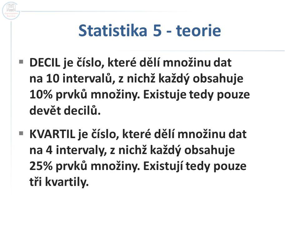 Statistika 5 - teorie  DECIL je číslo, které dělí množinu dat na 10 intervalů, z nichž každý obsahuje 10% prvků množiny.
