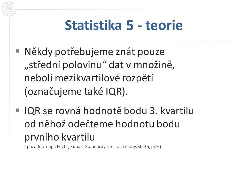 """Statistika 5 - teorie  Někdy potřebujeme znát pouze """"střední polovinu"""" dat v množině, neboli mezikvartilové rozpětí (označujeme také IQR).  IQR se r"""