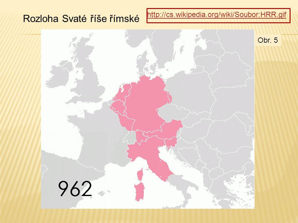 http://cs.wikipedia.org/wiki/Soubor:HRR.gif Rozloha Svaté říše římské Obr. 5
