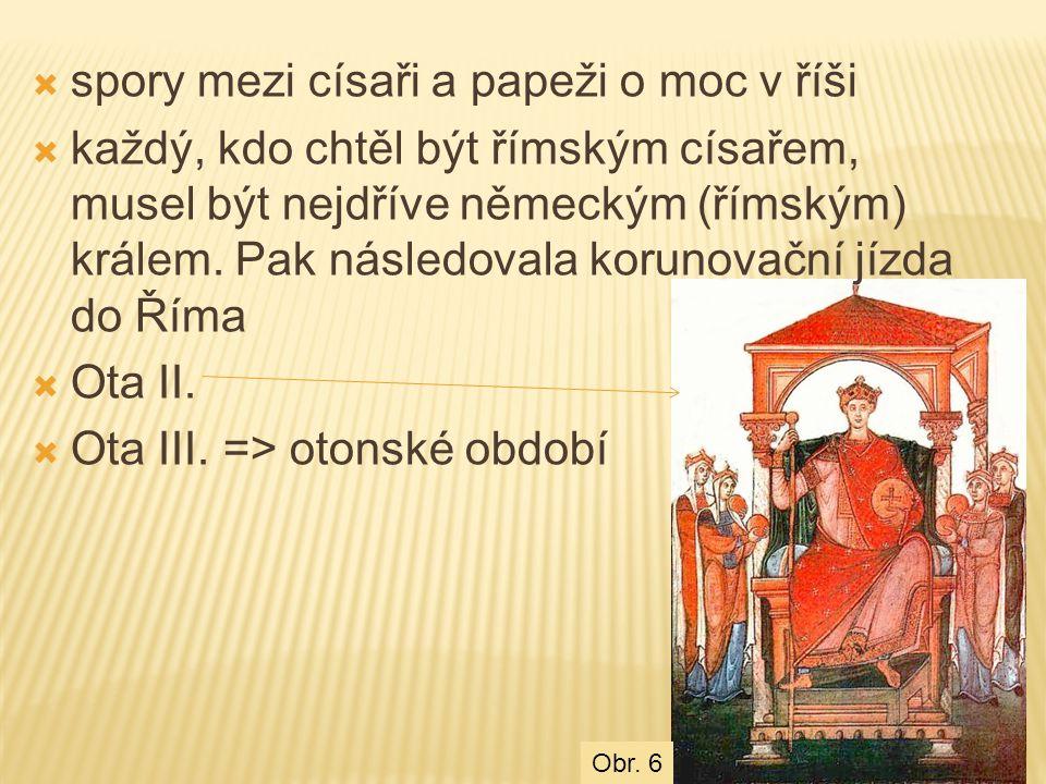  spory mezi císaři a papeži o moc v říši  každý, kdo chtěl být římským císařem, musel být nejdříve německým (římským) králem. Pak následovala koruno