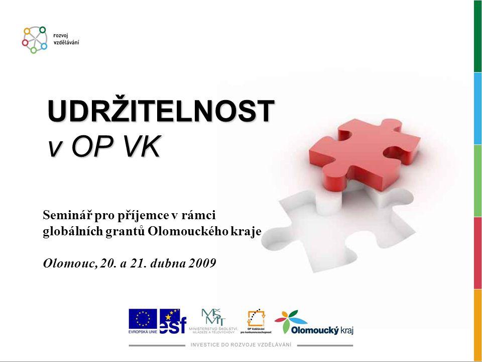 UDRŽITELNOST v OP VK Seminář pro příjemce v rámci globálních grantů Olomouckého kraje Olomouc, 20.