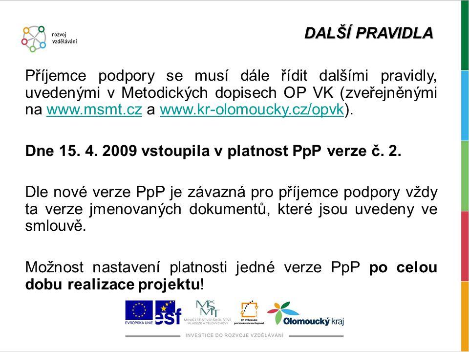 DALŠÍ PRAVIDLA Příjemce podpory se musí dále řídit dalšími pravidly, uvedenými v Metodických dopisech OP VK (zveřejněnými na www.msmt.cz a www.kr-olomoucky.cz/opvk).www.msmt.czwww.kr-olomoucky.cz/opvk Dne 15.