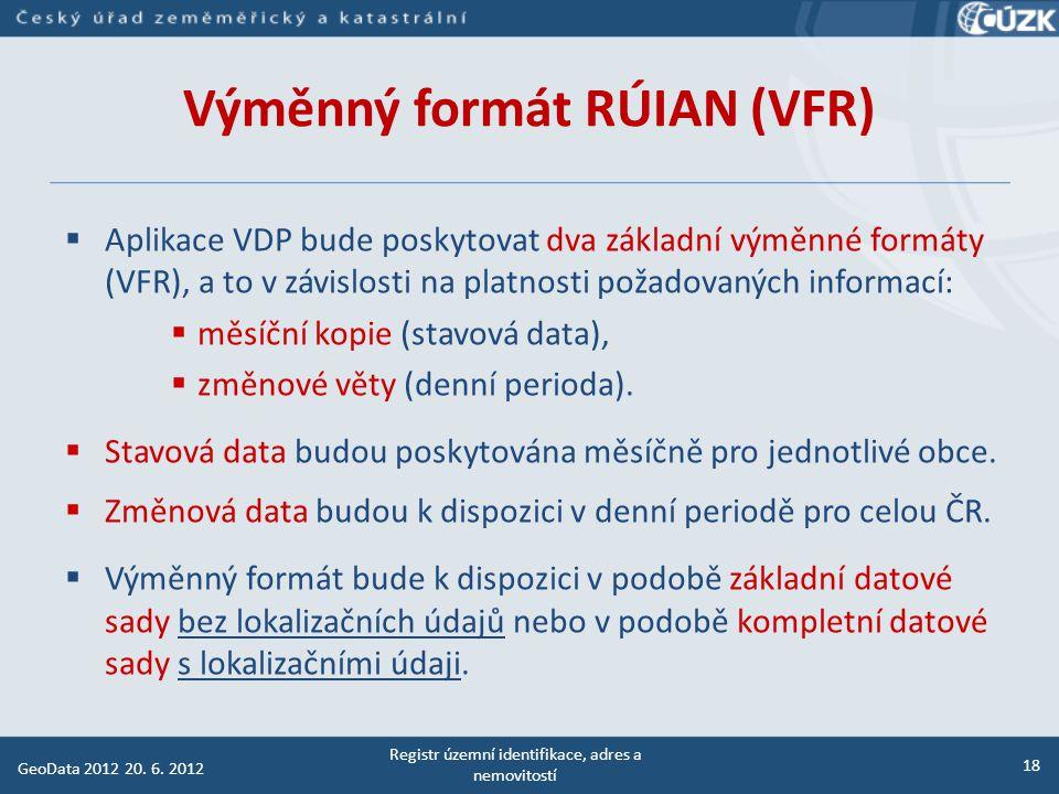 Výměnný formát RÚIAN (VFR)  Data poskytovaná v podobě exportních souborů výměnného formátu RÚIAN (VFR) nebudou mít referenční charakter.