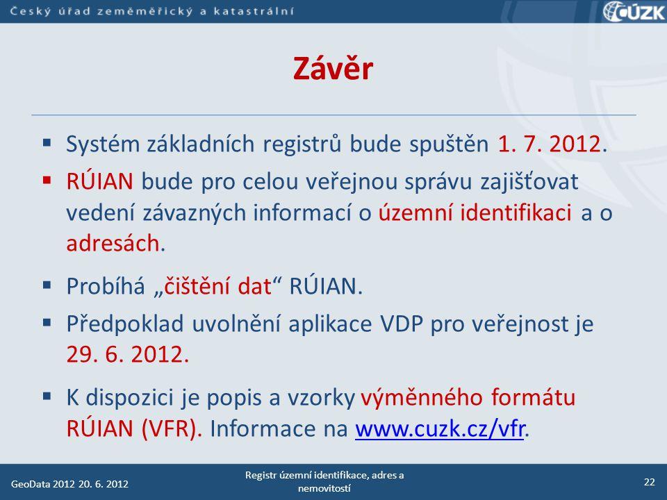 Závěr www.ruian.cz  legislativa a metodika  školení a semináře ISÚI  první kroky uživatele ISÚI  uživatelské příručky a postupy v ISÚI, eLearning  poskytování údajů RÚIAN (výměnný formát VFR)  ověřování úplnosti a správnosti údajů ISÚI/RÚIAN  FAQ – často kladené otázky (technické, metodické)  uživatelská podpora – podpora@cuzk.cz Registr územní identifikace, adres a nemovitostí 23 GeoData 2012 20.