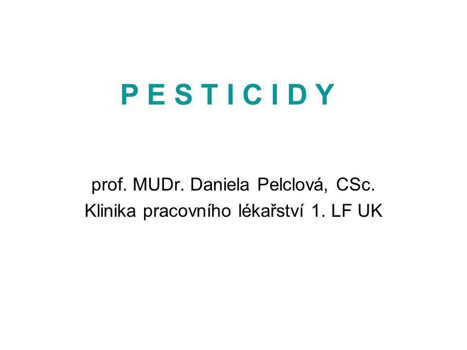 P E S T I C I D Y prof. MUDr. Daniela Pelclová, CSc. Klinika pracovního lékařství 1. LF UK