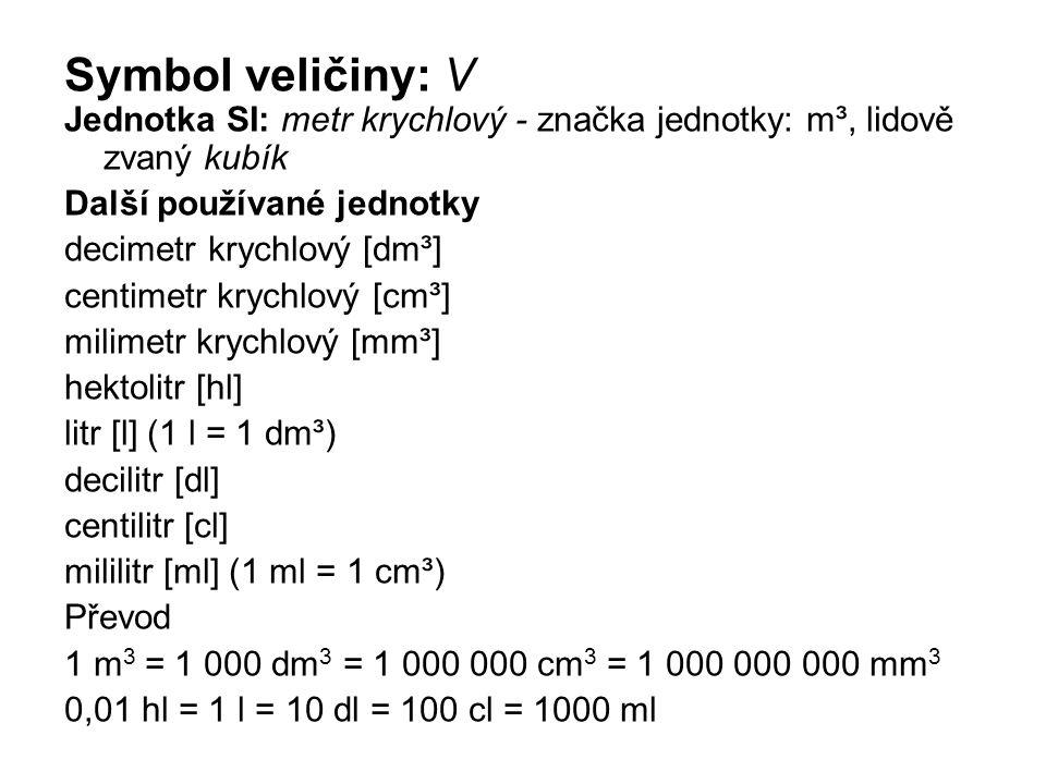 Symbol veličiny: V Jednotka SI: metr krychlový - značka jednotky: m³, lidově zvaný kubík Další používané jednotky decimetr krychlový [dm³] centimetr k