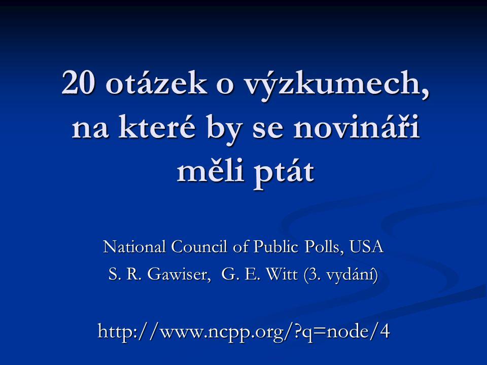 20 otázek o výzkumech, na které by se novináři měli ptát National Council of Public Polls, USA S.