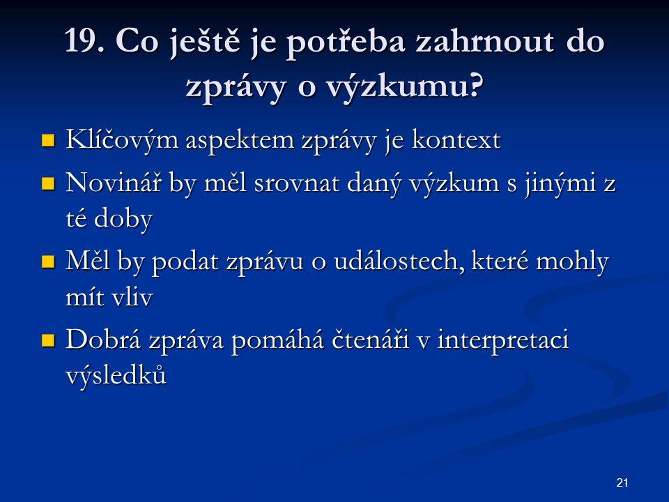 21 19. Co ještě je potřeba zahrnout do zprávy o výzkumu.