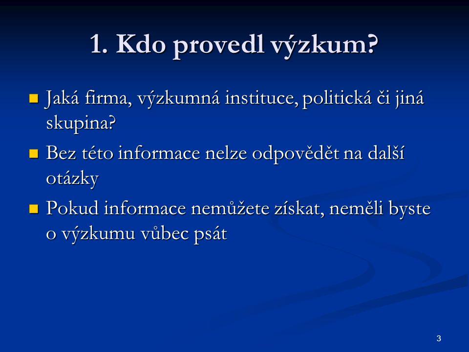 3 1. Kdo provedl výzkum. Jaká firma, výzkumná instituce, politická či jiná skupina.