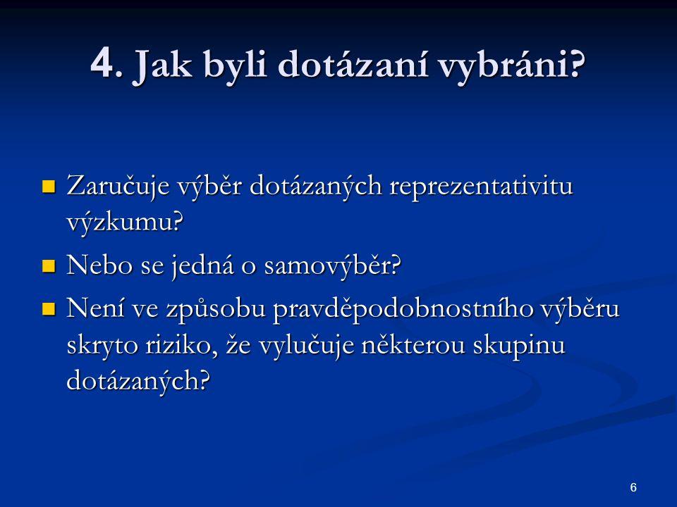6 4. Jak byli dotázaní vybráni. Zaručuje výběr dotázaných reprezentativitu výzkumu.