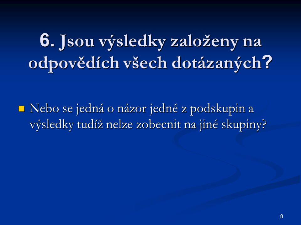 8 6. Jsou výsledky založeny na odpovědích všech dotázaných .